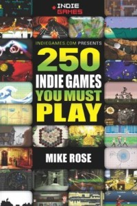 250 Indie Games You Must Play by Mike Rose